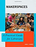 img - for Makerspaces: A Practical Guide for Librarians (The Practical Guides for Librarians series) book / textbook / text book