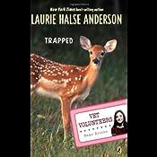 Trapped: Vet Volunteers, Book 8   Laurie Halse Anderson