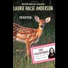 Trapped: Vet Volunteers, Book 8 (       UNABRIDGED) by Laurie Halse Anderson Narrated by Karen Bjornsti