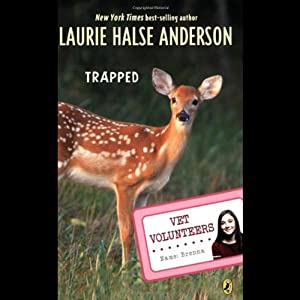 Trapped: Vet Volunteers, Book 8 | [Laurie Halse Anderson]