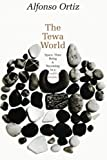 The Tewa World: Space, Time  Being  and Becoming in a Pueblo Society (0226633071) by Ortiz, Alfonso