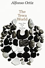 Tewa World Space, Time, Being, and Becoming in a Pueblo Society
