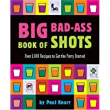 Big Bad-Ass Book of Shots by Paul Knorr