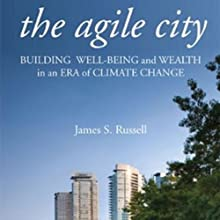 The Agile City: Building Well-being and Wealth in an Era of Climate Change (       UNABRIDGED) by James S. Russell Narrated by Brandon Massey