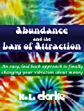 img - for Abundance and the Law of Attraction: An easy, laid back approach to finally changing your vibration about money book / textbook / text book