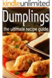 Dumplings - The Ultimate Recipe Guide (English Edition)