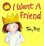 I Want a Friend (Little Princess) (000721491X) by Tony Ross