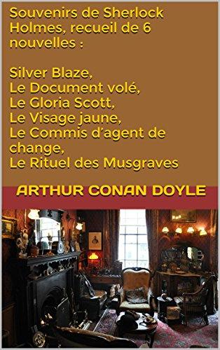 Arthur Conan Doyle - Souvenirs de Sherlock Holmes, recueil de 6 nouvelles : Silver Blaze, Le Document volé, Le Gloria Scott, Le Visage jaune, Le Commis d'agent de change, Le Rituel des Musgraves (French Edition)