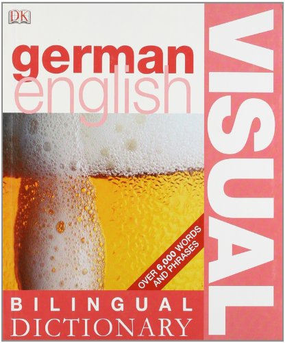 German-English Visual Bilingual Dictionary: English - German / German - English (DK Bilingual Dictionaries)