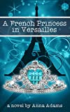 img - for A French Princess in Versailles (The French Girl Series Book 3) book / textbook / text book