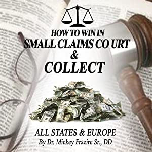 How to Win in Small Claims Court and Collect | [DD, Dr. Mickey Frazier Sr.]