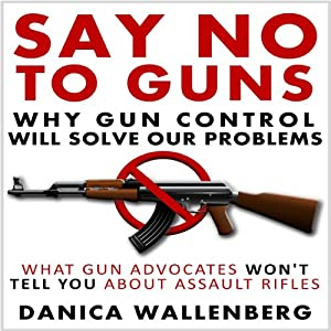 Say No to Guns: Why Gun Control Will Solve Our Problems Audiobook