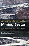 An Insider's Guide to the Mining Sector: An in-depth study of gold and mining shares