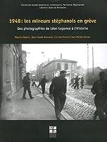 1948 : les mineurs stéphanois en grève : Des photographies de Léon Leponce à l'Histoire