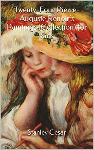 Twenty-Four Pierre-Auguste Renoir's Paintings (Collection) for Kids by Stanley Cesar