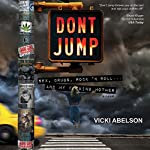 Don't Jump: Sex, Drugs, Rock 'N Roll... And My Fucking Mother   Vicki Abelson