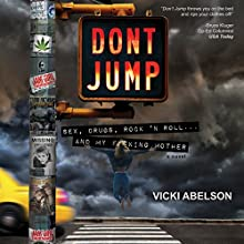 Don't Jump: Sex, Drugs, Rock 'N Roll... And My Fucking Mother Audiobook by Vicki Abelson Narrated by Vicki Abelson