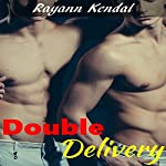 Double Delivery: Menage á Trois, Book 8 | Rayann Kendal