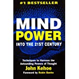 Mind Power Into the 21st Century: Techniques to Harness the Astounding Powers of Thoughtby John Kehoe