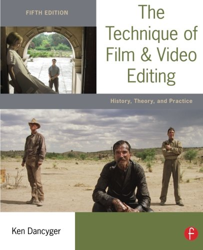 The Technique of Film and Video Editing: History, Theory,...