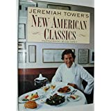 Jeremiah Tower's New American Classics ~ Jeremiah Tower
