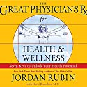 The Great Physician's Rx for Health and Wellness: Seven Keys to Unlock Your Health Potential (       UNABRIDGED) by Jordan Rubin, David Remedios Narrated by Jordan Rubin