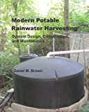 Modern Potable Rainwater Harvesting: System Design, Construction, and Maintenance
