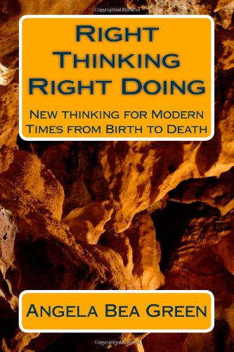 Right Thinking Right Doing: New Thinking for Modern Times, from Birth to Death