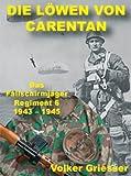 Die Löwen von Carentan: Das Fallschirmjäger-Regiment 6 1943-1945