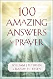 100 Amazing Answers to Prayer (0800758315) by Petersen, William J.