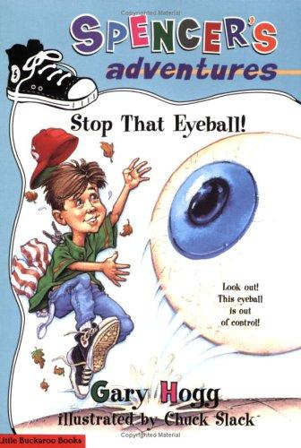 Spencer's Adventures -- Stop that Eyeball!, Gary Hogg