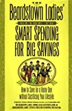 The Beardstown Ladies' Guide to Smart Spending for Big Savings: How to Save for a Rainy Day Without Sacrificing Your Lifestyle (0786862653) by The Beardstown Ladies' Investment Club