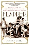 Flapper: A Madcap Story of Sex, Style, Celebrity, and the Women Who Made America Modern (1400080541) by Joshua Zeitz