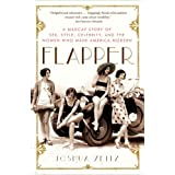 Flapper: A Madcap Story of Sex, Style, Celebrity, and the Women Who Made America Modern ~ Joshua Zeitz