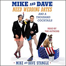 Mike and Dave Need Wedding Dates: And a Thousand Cocktails (       UNABRIDGED) by Mike Stangle, Dave Stangle Narrated by Dave Stangle, Mike Stangle