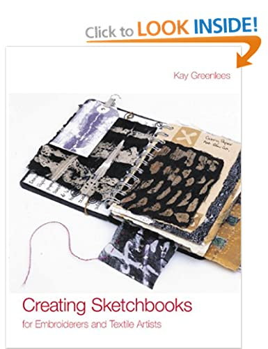 http://www.amazon.co.uk/Creating-Sketchbooks-Embroiderers-Textile-Artists/dp/071348957X/ref=sr_1_1?ie=UTF8&qid=1394523319&sr=8-1&keywords=kay+greenless