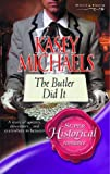 The Butler Did It (Super Historical Romance) (026384515X) by Michaels, Kasey