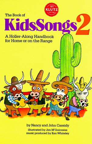 The Book of Kids Songs 2: A Holler-Along Handbook for Home or on the Range (Bk. 2), Nancy Cassidy, John Cassidy