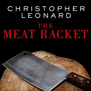 The Meat Racket: The Secret Takeover of America's Food Business | [Christopher Leonard]
