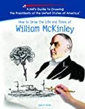 How to Draw the Life and Times of William Mckinley (Kid's Guide to Drawing the Presidents of the United States of America) (1404230017) by Parker, Lewis K.