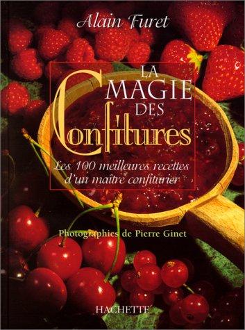 La Magie des confitures. Les 100 meilleures recettes d'un maître confiturier
