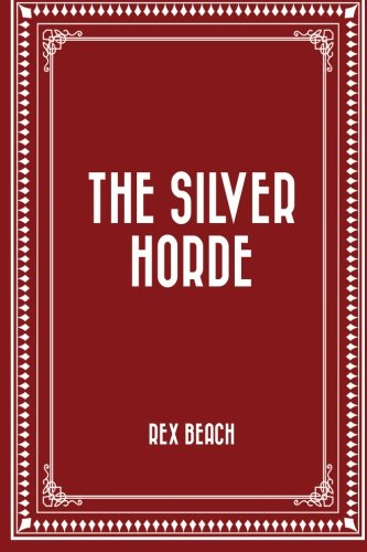 The Silver Horde by Rex Beach