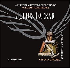 Julius Caesar (Arkangel Shakespeare) William Shakespeare, John Bowe, Adrian Lester and Michael Feast