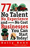 img - for 77 No Talent, No Experience, and (almost) No Cost Businesses You Can Start Today book / textbook / text book