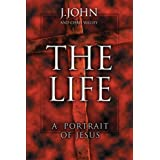 The Life: A portrait of Jesusby J John