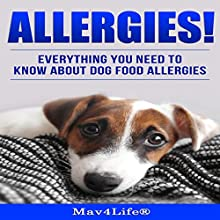 Allergies!: Everything You Need to Know About Dog Food Allergies! Audiobook by  Mav4Life Narrated by Millian Quinteros