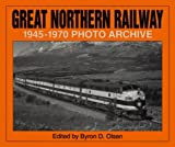 Great Northern Railway: 1945-1970 Photo Archive (Photo Archives) (v. 1)