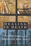 Dealing in Death: The Arms Trade and the British Civil Wars, 1638-52 (0750914963) by Edwards, Peter