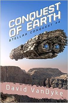 Conquest of Earth (Stellar Conquest #4) - David VanDyke