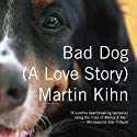Bad Dog: A Love Story (       UNABRIDGED) by Martin Kihn Narrated by David Drummond